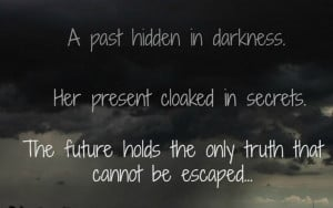 description: A past hidden in darkness. Her present cloaked in secrets ...