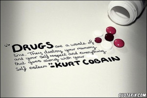 ... of Time They Destroy Your Memory And Your Self Respect - Drugs Quote