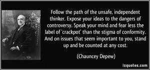 . Expose your ideas to the dangers of controversy. Speak your mind ...