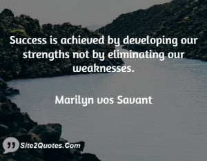 Success is achieved by developing our strengths not by eliminating our ...