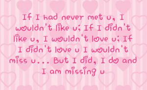 didn t love u i wouldn t miss u but i did i do and i am missing u