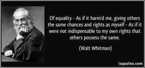 Of equality - As if it harm'd me, giving others the same chances and ...