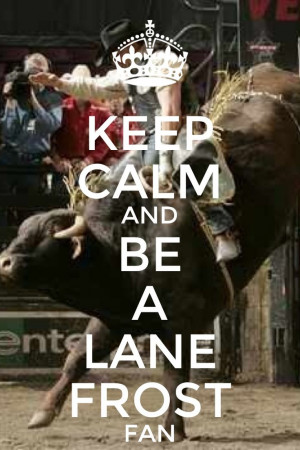 Bull Riding Quotes Lane Frost Lane frost's last ride