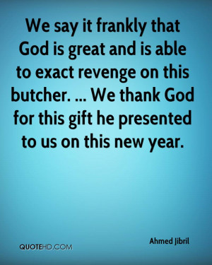 We say it frankly that God is great and is able to exact revenge on ...