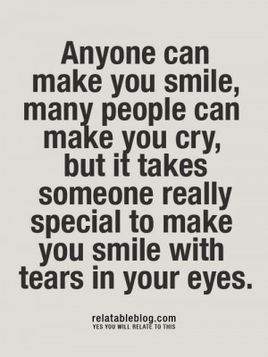 can make you cry but it takes someone really special to make you ...