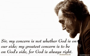 ... is to be on God's side, for God is always right. - Abraham Lincoln