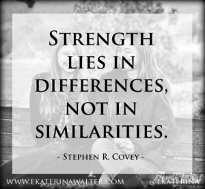 """Stephen Covey once said: """"Strength lies in differences, not in ..."""