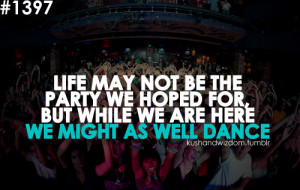 quote quotes party party quotes dance dance quotes life