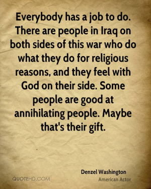 Everybody has a job to do. There are people in Iraq on both sides of ...