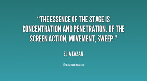 The essence of the stage is concentration and penetration. Of the ...