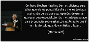 ... Acredito que é um tanto tolo quando cientistas o fazem. (Martin Rees