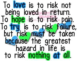 Quotes About Taking Risks In Love To love is to risk quote