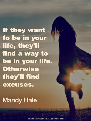If they want to be in your life, they'll find a way to be in your life ...