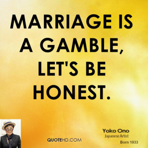 Marriage is a gamble, let's be honest.