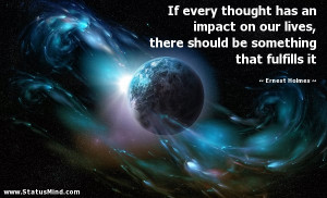 If every thought has an impact on our lives, there should be something ...
