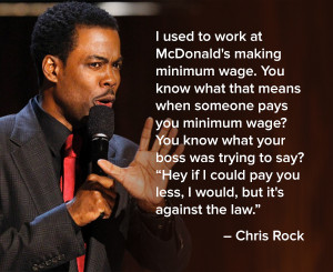 ... if i could pay you less i would but it's against the law, chris rock