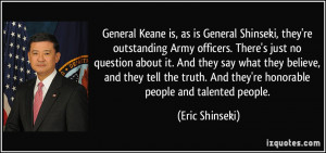 Keane is, as is General Shinseki, they're outstanding Army officers ...