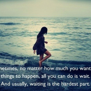 Waiting Is the Hardest Part Quotes