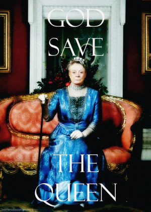 ... Maggie Smith, Dowton Abbey, Maggie Smtih, The Queen, Dowager Duchess