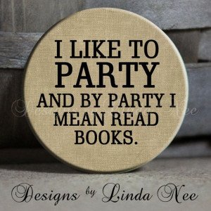 like to PARTY and by party I mean read BOOKS on tan Background Quote ...