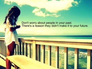 Don't worry about the people in your past. There's a reason they didn ...