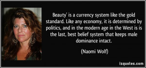 ... , best belief system that keeps male dominance intact. - Naomi Wolf