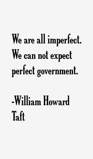 We are all imperfect We can not expect perfect government