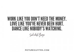 ... -like-youve-never-been-hurt-dance-like-nobodys-watching-quote-1.jpg