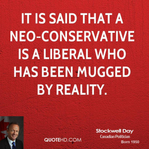 It is said that a neo-conservative is a liberal who has been mugged by ...