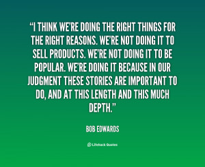 quote-Bob-Edwards-i-think-were-doing-the-right-things-12608.png