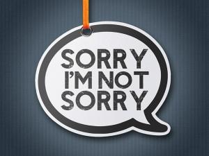 """Am NOT SORRY Quotes"""", wenn Sie es nicht bereuen werden:"""