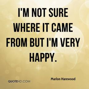 Im Happy Quotes Marlon harewood - i'm not sure