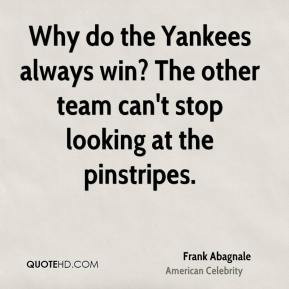 Frank Abagnale - Why do the Yankees always win? The other team can't ...