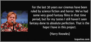 More Harry Knowles Quotes