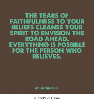 ... success - The tears of faithfulness to your beliefs cleanse your