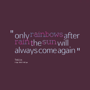Quotes Picture: only rainbows after rain the sun will always come ...