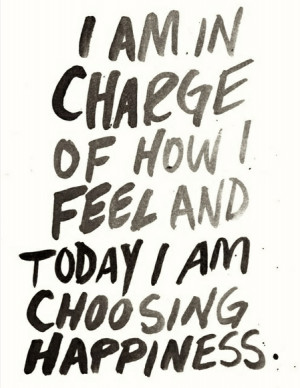 Today I am choosing happiness - Motivation Monday Quote