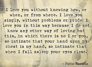 love you without knowing how or when or from where i love you simply ...