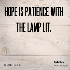 Tertullian - Hope is patience with the lamp lit.