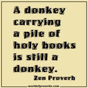 donkey carrying a pile of holy books is still a donkey.