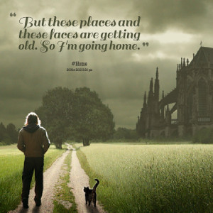 Quotes Picture: but these places and these faces are getting old so i ...
