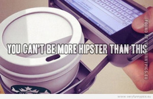 Funny Picture - You can't be more hipster than this
