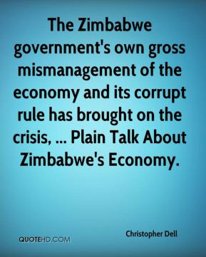 Christopher Dell - The Zimbabwe government's own gross mismanagement ...