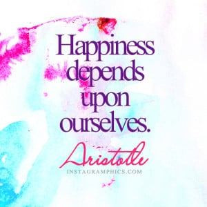yourself with this Happiness Depends Upon Ourselves Aristotle Quote ...