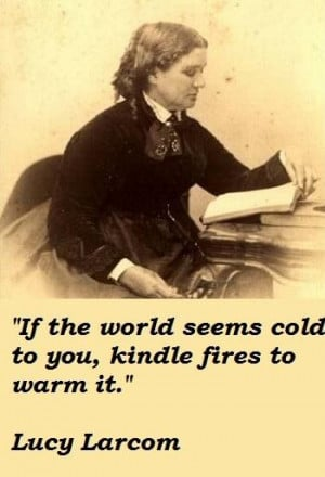 Famous quotes of Lucy Larcom, Lucy Larcom photos. Lucy Larcom Quotes ...