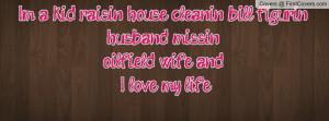 ... bill figurin', husband missin' oilfield wife and... I love my life