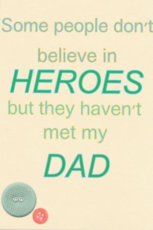 My dad is definitely the best hero