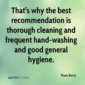 thorough cleaning and frequent hand washing and good general hygiene