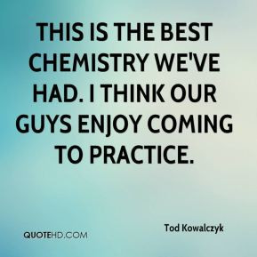 This is the best chemistry we've had. I think our guys enjoy coming to ...