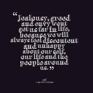 Quotes Picture: jealousy, greed and envy wont get us far in life ...